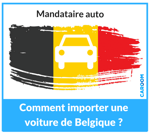 mandataire auto belgique : importer une voiture belge