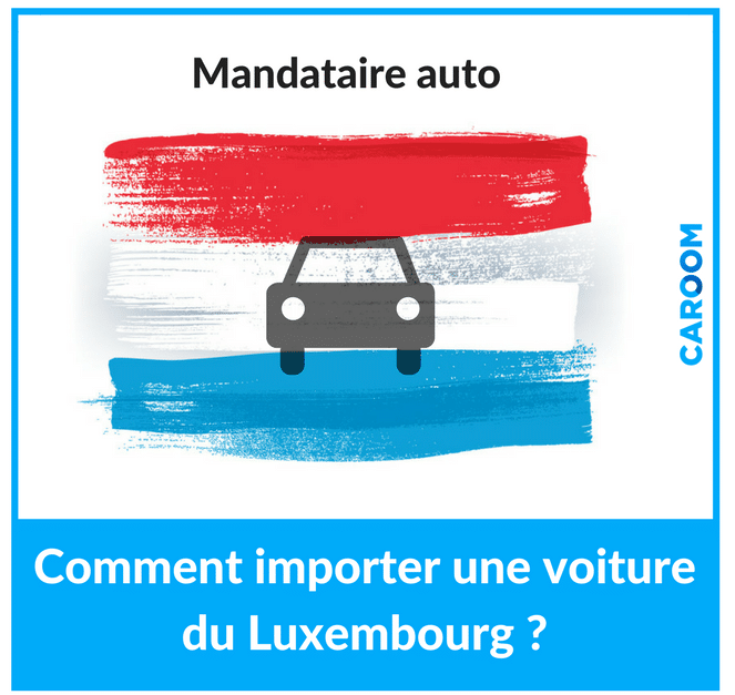 mandataire auto Luxembourg : importer une voiture luxembourgeoise ?